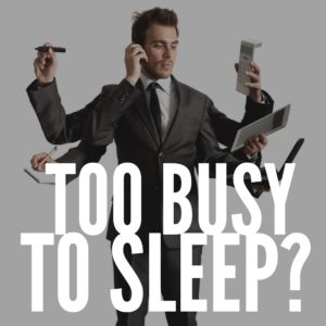 Too busy to sleep